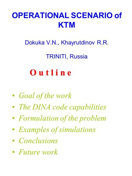 OPERATIONAL SCENARIO of KTM Dokuka V.N., Khayrutdinov R.R. TRINITI, Russia O u t l i n e Goal of the work The DINA code capabilities Formulation of the.