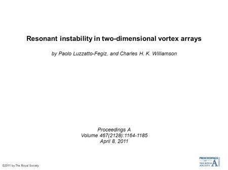 Resonant instability in two-dimensional vortex arrays by Paolo Luzzatto-Fegiz, and Charles H. K. Williamson Proceedings A Volume 467(2128):1164-1185 April.