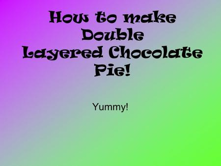 How to make Double Layered Chocolate Pie! Yummy!.