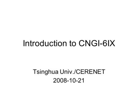 Introduction to CNGI-6IX Tsinghua Univ./CERENET 2008-10-21.