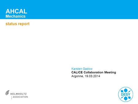 AHCAL Mechanics status report Karsten Gadow CALICE Collaboration Meeting Argonne, 19.03.2014.