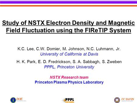 Study of NSTX Electron Density and Magnetic Field Fluctuation using the FIReTIP System K.C. Lee, C.W. Domier, M. Johnson, N.C. Luhmann, Jr. University.