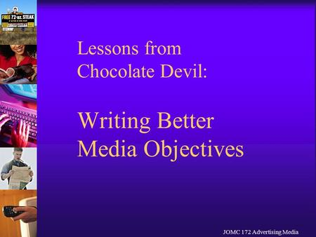 JOMC 172 Advertising Media Lessons from Chocolate Devil: Writing Better Media Objectives.
