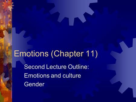Emotions (Chapter 11) Second Lecture Outline: Emotions and culture Gender.