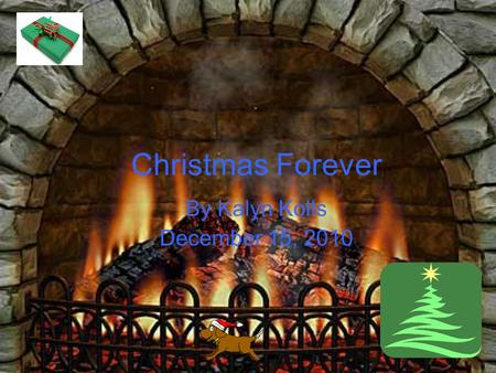 Christmas Forever By Kalyn Kolls December 15, 2010.