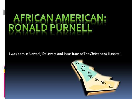 I was born in Newark, Delaware and I was born at The Christinana Hospital.