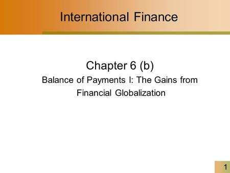 1 International Finance Chapter 6 (b) Balance of Payments I: The Gains from Financial Globalization.