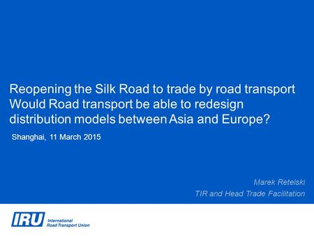 Reopening the Silk Road to trade by road transport Would Road transport be able to redesign distribution models between Asia and Europe? Shanghai, 11 March.