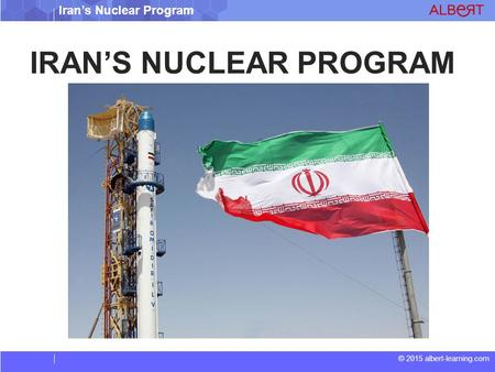 © 2015 albert-learning.com Iran's Nuclear Program IRAN'S NUCLEAR PROGRAM.