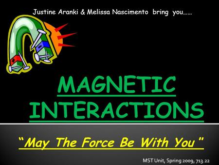 "Justine Aranki & Melissa Nascimento bring you…… ""May The Force Be With You "" MST Unit, Spring 2009, 713.22."