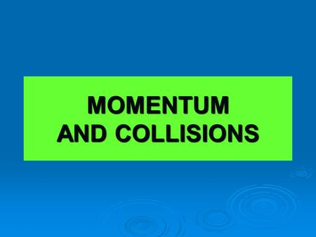 MOMENTUM AND COLLISIONS. Momentum is the product of the mass and velocity of a body. Momentum is a vector quantity that has the same direction as the.