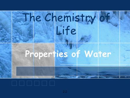 The Chemistry of Life Properties of Water 2.2. The Water Molecule Neutral Charge – ZERONeutral Charge – ZERO Have no charge Have an Equal number of p+
