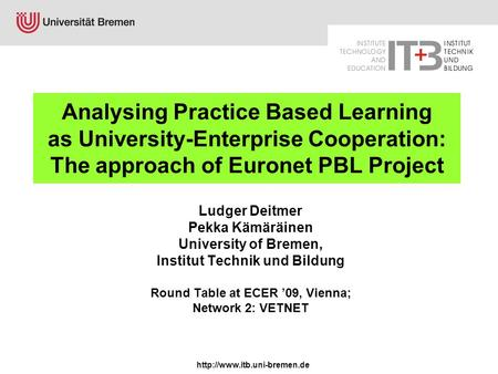Analysing Practice Based Learning as University-Enterprise Cooperation: The approach of Euronet PBL Project Ludger Deitmer.