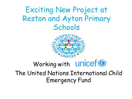 Exciting New Project at Reston and Ayton Primary Schools Working with The United Nations International Child Emergency Fund.