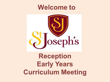 Reception Early Years Curriculum Meeting Welcome to.