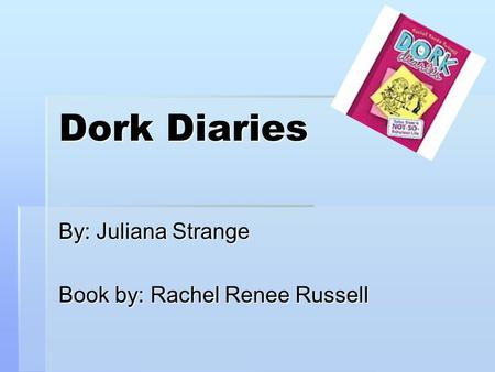 Dork Diaries By: Juliana Strange Book by: Rachel Renee Russell.