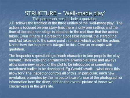 STRUCTURE – 'Well-made play' This paragraph must include a quotation J.B. follows the tradition of the three unities of the 'well-made play'. The action.