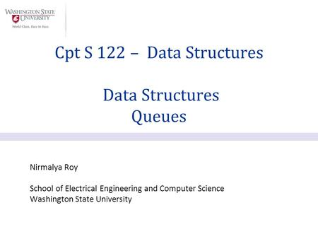 Nirmalya Roy School of Electrical Engineering and Computer Science Washington State University Cpt S 122 – Data Structures Data Structures Queues.