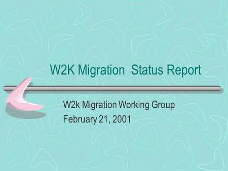 W2K Migration Status Report W2k Migration Working Group February 21, 2001.