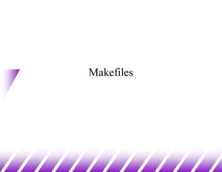 Makefiles. Multiple Source Files (1) u Obviously, large programs are not going to be contained within single files. u C provides several techniques to.