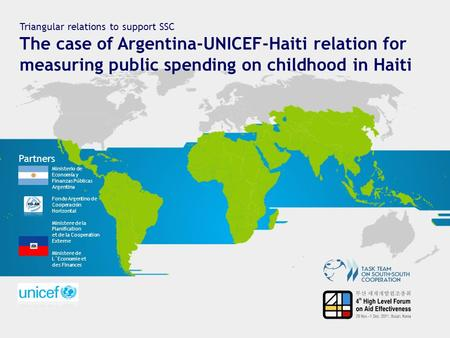 Triangular relations to support SSC The case of Argentina-UNICEF-Haiti relation for measuring public spending on childhood in Haiti Partners Ministerio.