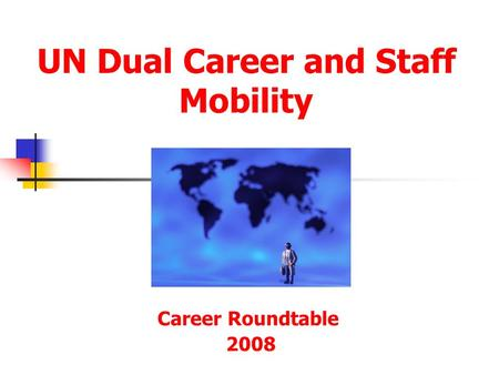 UN Dual Career and Staff Mobility Career Roundtable 2008.