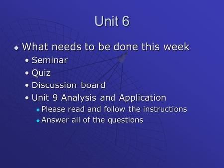 Unit 6  What needs to be done this week SeminarSeminar QuizQuiz Discussion boardDiscussion board Unit 9 Analysis and ApplicationUnit 9 Analysis and Application.