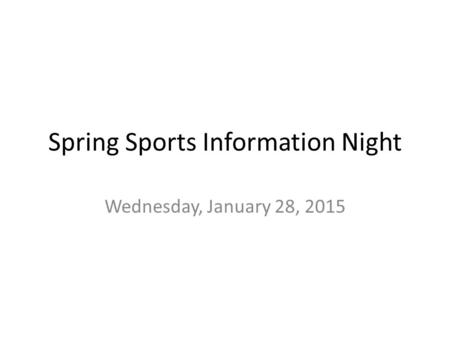 Spring Sports Information Night Wednesday, January 28, 2015.