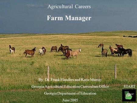 Agricultural Careers Farm Manager By: Dr. Frank Flanders and Katie Murray Georgia Agricultural Education Curriculum Office Georgia Department of Education.