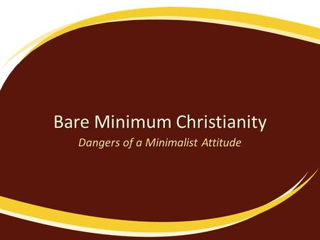 Bare Minimum Christianit Bare Minimum Christianity Dangers of a Minimalist Attitude.