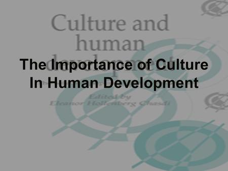 The Importance of Culture In Human Development. What is Culture? Culture is what man has developed in terms of material object and the uses to which these.