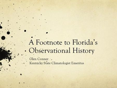 A Footnote to Florida's Observational History Glen Conner Kentucky State Climatologist Emeritus.