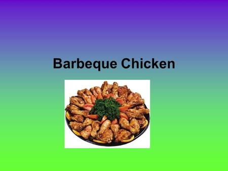 Barbeque Chicken. Types of Chicken ( Poultry) Selecting Chicken Fresh and local best Skin pink and firm Flesh smooth to touch and not sticky( indicates.