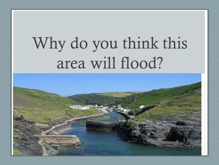 Why do you think this area will flood?. Protecting against flooding By the end of the lesson you will; 1)Have recapped the different causes of flooding.