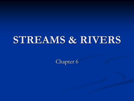 STREAMS & RIVERS Chapter 6. REVIEW…. The Water Cycle.
