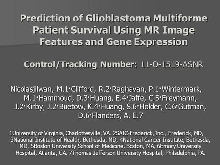 Prediction of Glioblastoma Multiforme Patient Survival Using MR Image Features and Gene Expression Control/Tracking Number: 11-O-1519-ASNR Nicolasjilwan,