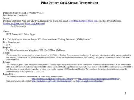 1 Pilot Pattern for 8-Stream Transmission Document Number: IEEE C80216m-09/1138 Date Submitted: 2009-05-01 Source: Debdeep Chatterjee, Jong-kae (JK) Fwu,