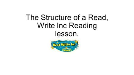 The Structure of a Read, Write Inc Reading lesson.
