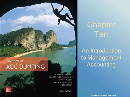 Chapter Ten An Introduction to Management Accounting © 2015 McGraw-Hill Education.