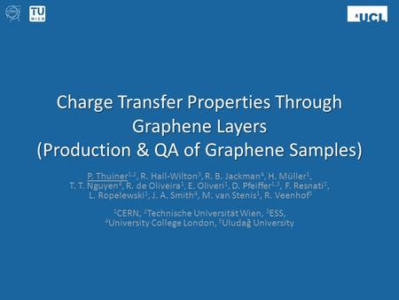 Charge Transfer Properties Through Graphene Layers (Production & QA of Graphene Samples) P. Thuiner 1,2, R. Hall-Wilton 3, R. B. Jackman 4, H. Müller 1,