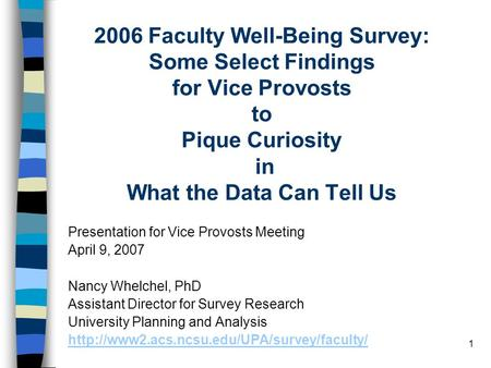 1 2006 Faculty Well-Being Survey: Some Select Findings for Vice Provosts to Pique Curiosity in What the Data Can Tell Us Presentation for Vice Provosts.