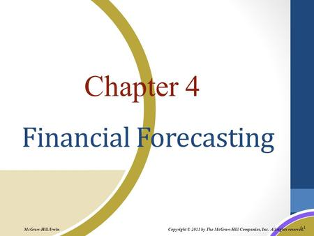 4-1 Copyright © 2011 by The McGraw-Hill Companies, Inc. All rights reserved. McGraw-Hill/Irwin Chapter 4 Financial Forecasting.
