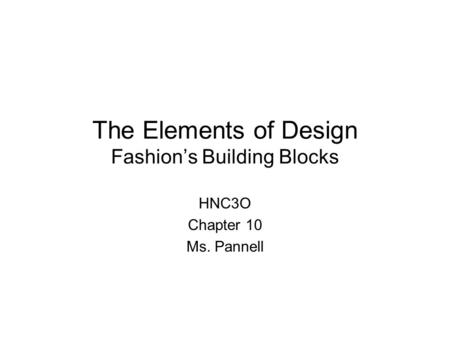 The Elements of Design Fashion's Building Blocks HNC3O Chapter 10 Ms. Pannell.