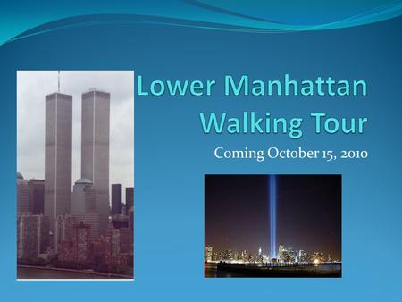 Coming October 15, 2010. Basic Information Meet HB Station 6:10AM Cost: $60 per person Cost cover: LIRR, Subway, entrance to WTC Tribute Sites include.