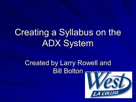 Creating a Syllabus on the ADX System Created by Larry Rowell and Bill Bolton.