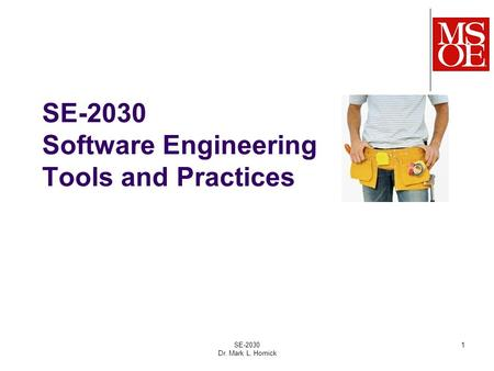 SE-2030 Software Engineering Tools and Practices SE-2030 Dr. Mark L. Hornick 1.
