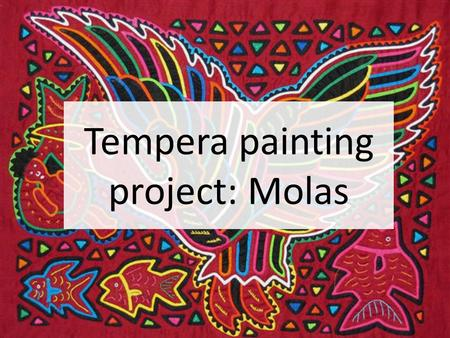 Tempera painting project: Molas. Examples of Molas.