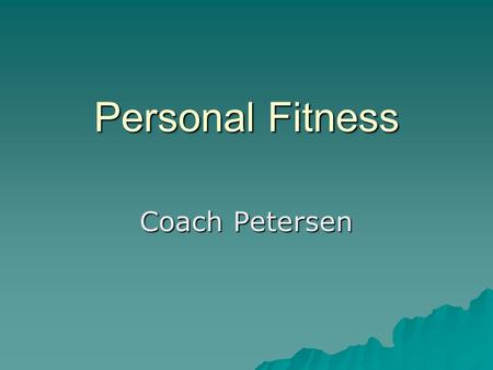 Personal Fitness Coach Petersen. Course Description: The purpose of this course is to teach students how to acquire knowledge of physical fitness concepts.