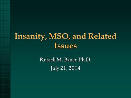 Insanity, MSO, and Related Issues