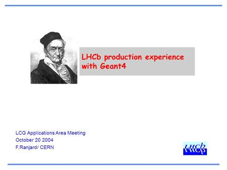 LHCb production experience with Geant4 LCG Applications Area Meeting October 20 2004 F.Ranjard/ CERN.